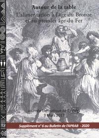 Ginette Auxiette et Caroline Mougne - Autour de la table - L'alimentation à l'âge du Bronze et au premier âge du Fer, (Journée thématique de l'APRAB, 6 mars 2017) - Supplément N° 6 au Bulletin de l'APRAB - 2020.