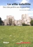 Ginette Baty-Tornikian - La ville satellite - Des cités-jardins aux écoquartiers.