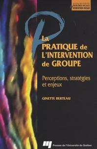 Ginette Berteau - La pratique de l'intervention de groupe - Perceptions, stratégies et enjeux.