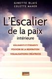 Ginette Blais et Colette Maher - L'Escalier de la paix intérieure - Baîllements et étirements, pouvoir de la respiration, visualisations créatrices.