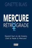 Ginette Blais - Mercure rétrograde - Quand tout va de travers, c'est la faute à Mercure !.