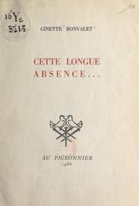 Ginette Bonvalet - Cette longue absence....
