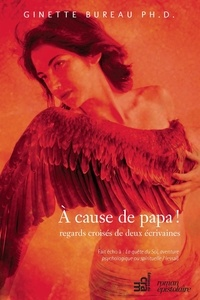 Ginette Bureau - À cause de papa ! - regards croisés de deux écrivains.