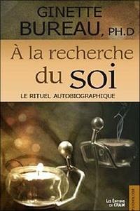 Ginette Bureau - A la recherche du soi - Le rituel autobiographique.
