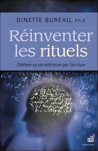 Ginette Bureau - Réinventer les rituels - Célébrer sa vie intérieure par l'écriture.