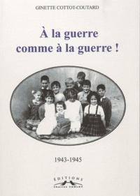 Ginette Cottot-Coutard - A la guerre comme à la guerre !.