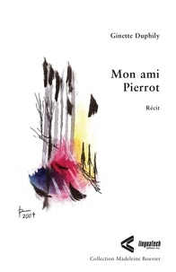 Ginette Duphily - Mon ami Pierrot - Récit.
