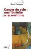 Ginette Francequin - Cancer du sein : une féminité à reconstruire.