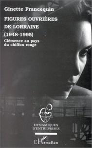 Ginette Francequin - Figures ouvrières de Lorraine, 1948-1995 - Clémence au pays du chiffon rouge.