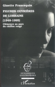Ginette Francequin - Figures ouvrières de Lorraine (1948-1995) - Clémence au pays du chiffon rouge.