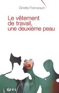 Ginette Francequin - Le vêtement de travail, une deuxième peau.