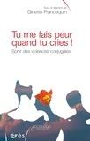 Ginette Francequin - Tu me fais peur quand tu cries ! - Sortir des violences conjugales.