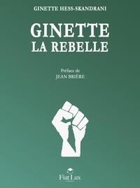 Ginette Hess-Skandrani - Ginette la rebelle.