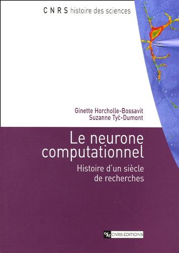 Ginette Horcholle-Bossavit - Le neurone computationnel - Histoire d'un siècle de recherches.
