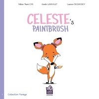 Ginette Lareault et Héloïse-Thanh Cyr - Celeste's paintbrush - Celeste's paintbrush.