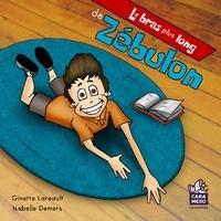 Ginette Lareault et Isabelle Demers - Le bras plus long de Zébulon - Le bras plus long de Zébulon.