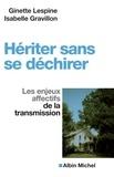 Ginette Lespine et Isabelle Gravillon - Hériter sans se déchirer - Les enjeux affectifs de la transmission.