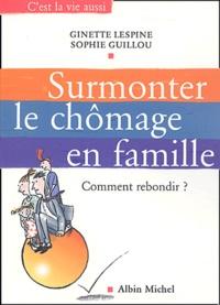 Ginette Lespine et Sophie Guillou - Surmonter le chômage en famille - Comment rebondir ?.