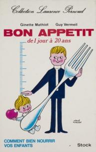 Ginette Mathiot et Guy Vermeil - Bon appétit : de 1 jour à 20 ans.