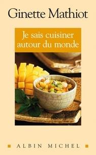 Ginette Mathiot et Ginette Mathiot - Je sais cuisiner autour du monde - 500 recettes.