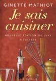 Ginette Mathiot - Je sais cuisiner - Nouvelle édition de luxe illustrée.
