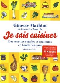 Ginette Mathiot et Jeanne-Zoé Lecorche - Je sais cuisiner - Des recettes simples et épatantes en bande dessinée.