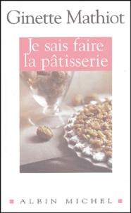 Ginette Mathiot - Je sais faire la pâtisserie.