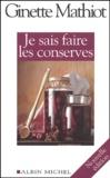Ginette Mathiot - Je sais faire les conserves - Plus de 600 recettes de conserves, de plats cuisinés, de charcuterie.