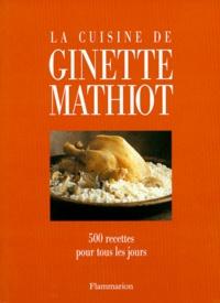 Ginette Mathiot - La cuisine de Ginette Mathiot - 500 Recettes pour tous les jours.