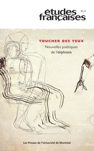 Ginette Michaud et Jean-Luc Nancy - Etudes françaises  : Études françaises. Vol. 51 No. 2,  2015 - Toucher des yeux. Nouvelles poétiques de l'ekphrasis.