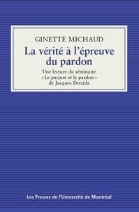 Ginette Michaud - La vérité à l'épreuve du pardon.