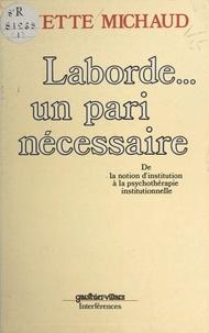 Ginette Michaud et François Tosquelles - Laborde... un pari nécessaire - De la notion d'institution, à la psychothérapie institutionnelle.