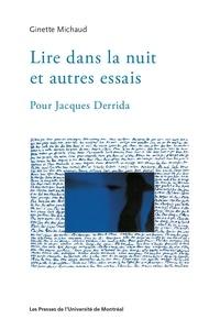 Ginette Michaud - Lire dans la nuit et autres essais - Pour Jacques Derrida.