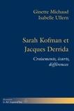 Ginette Michaud et Isabelle Ullern - Sarah Kofman et Jacques Derrida - Croisements, écarts, différences.
