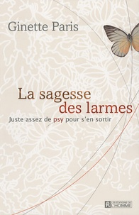 Ginette Paris - La sagesse des larmes - Juste assez de psy pour s'en sortir.