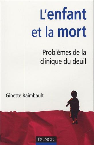 Ginette Raimbault - L'enfant et la mort - Problèmes de la clinique du deuil.