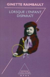 Ginette Raimbault - Lorsque l'enfant disparaît.