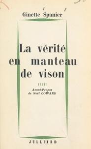 Ginette Spanier et Noël Coward - La vérité en manteau de vison.