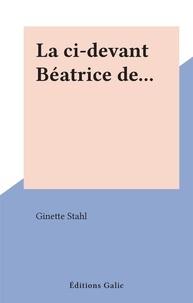 Ginette Stahl - La ci-devant Béatrice de....