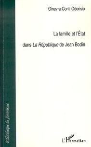 Ginevra Conti Odorisio - La famille et l'Etat dans la République de Jean Bodin.
