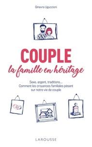 Ginevra Uguccioni - Couple : la famille en héritage - Sexe, argent, traditions... Comment les croyances familiales pèsent sur notre vie de couple.