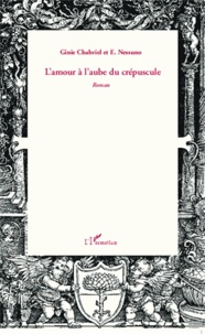 Ginie Chabriel et E. Nessuno - L'amour à l'aube du crépuscule.