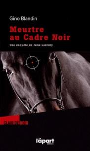 Gino Blandin - Une enquête de Julie Lantilly  : Meurtre au cadre noir.