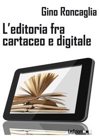 Gino Roncaglia - L'editoria tra cartaceo e digitale.