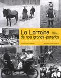 Gino Tognolli - La Lorraine de nos grands-parents - Les gens, les métiers, les lieux autour de 1900.