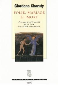 Téléchargements de livres gratuits les plus vendus Folie, mariage et mort  - Pratiques chrétiennes de la folie en Europe occidentale par Giordana Charuty