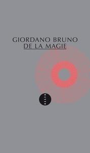 Giordano Bruno - De la magie - Suivi de La philosophie dans le miroir.