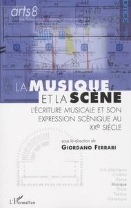 Giordano Ferrari - La musique et la scène - L'écriture musicale et son expression scénique au XXe siècle.