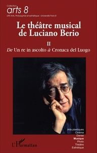 Giordano Ferrari - Le théâtre musical de Luciano Berio - Tome 2, De Un re in ascolto à Cronaca del Luogo.