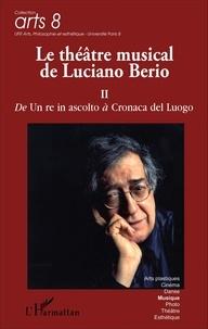 Le théâtre musical de Luciano Berio - Tome 2, De Un re in ascolto à Cronaca del Luogo.pdf